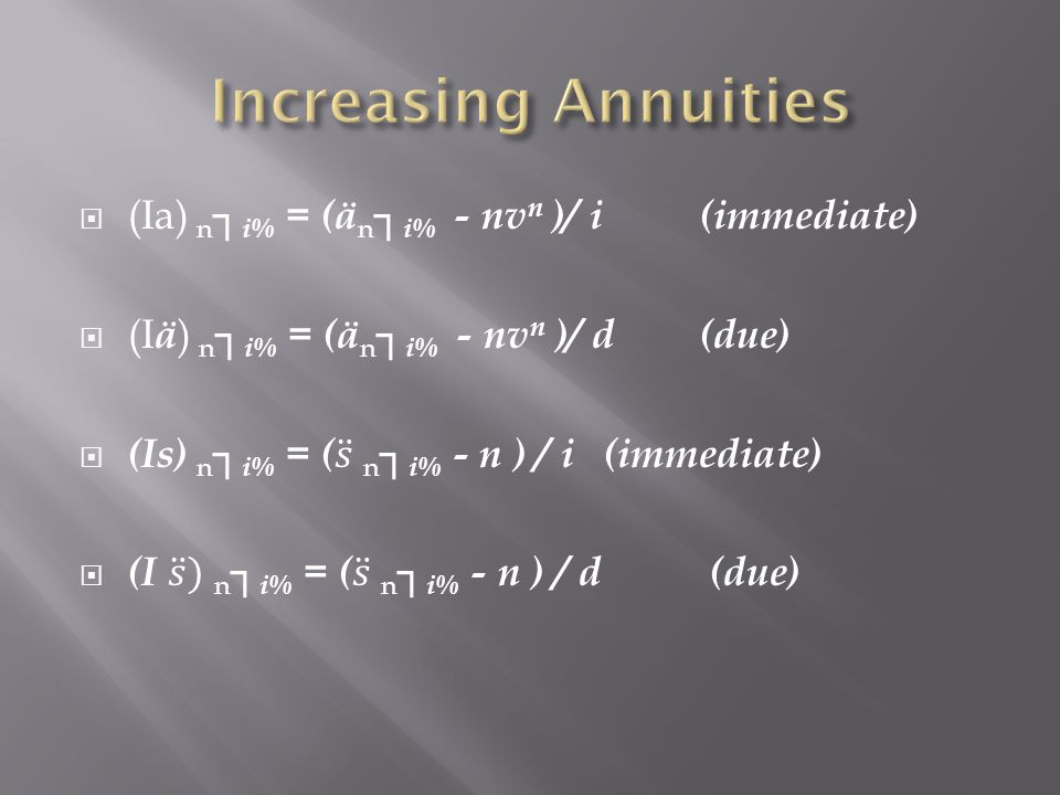 Increasing Annuities (Ia) n┐i% = (än┐i% - nvn )/ i (immediate)