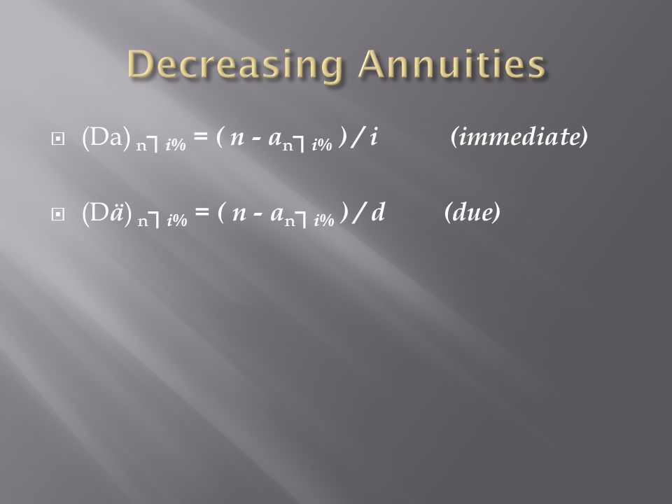 Decreasing Annuities (Da) n┐i% = ( n - an┐i% ) / i (immediate)