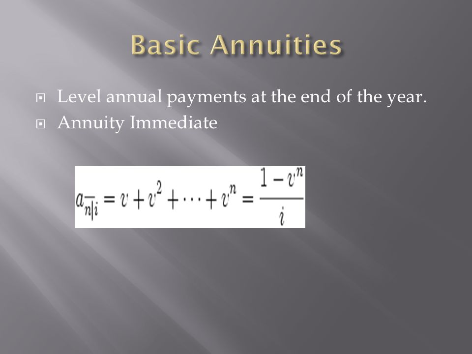 Basic Annuities Level annual payments at the end of the year.