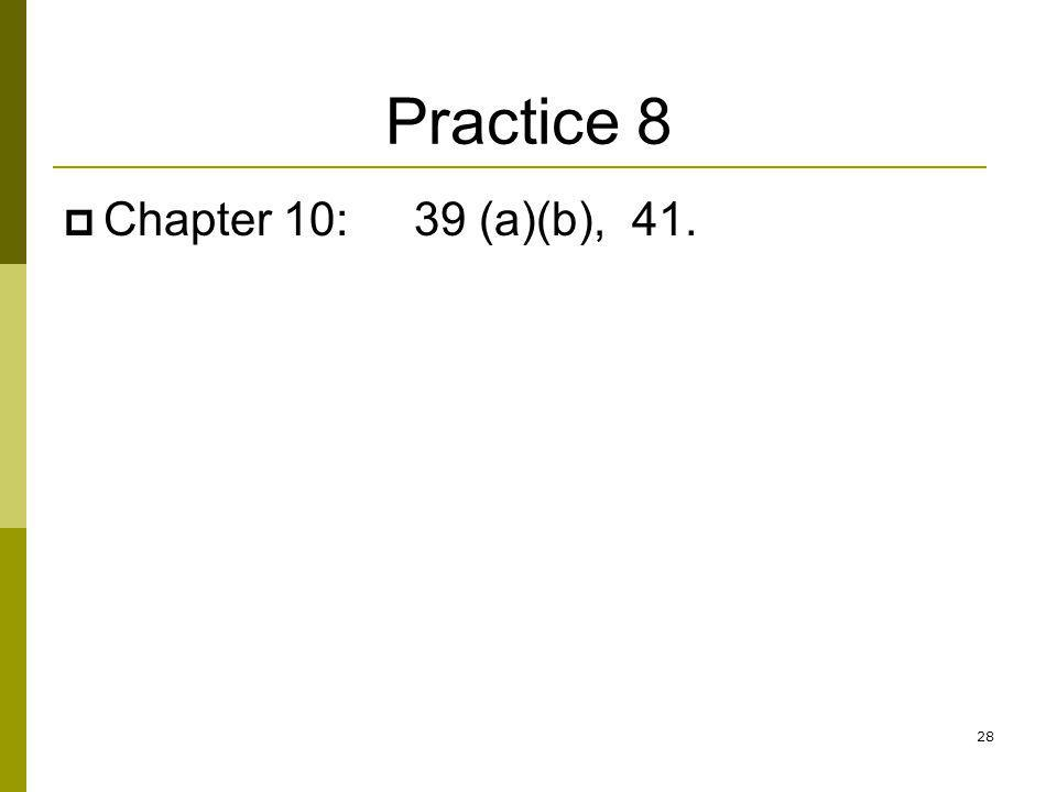 Practice 8 Chapter 10: 39 (a)(b), 41.
