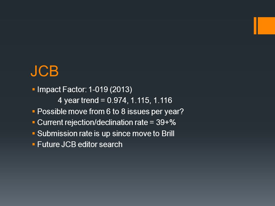 JCB Impact Factor: 1-019 (2013) 4 year trend = 0.974, 1.115, 1.116