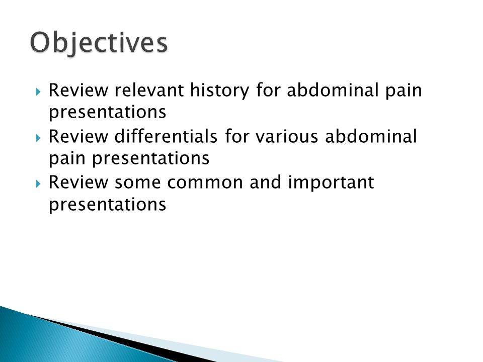 Objectives Review relevant history for abdominal pain presentations