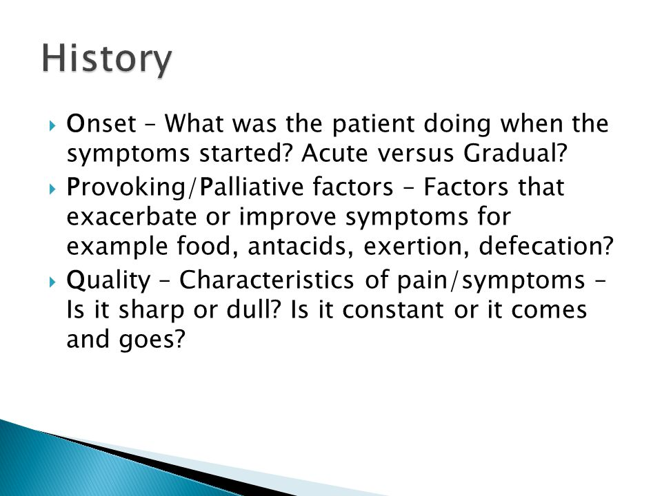 History Onset – What was the patient doing when the symptoms started Acute versus Gradual