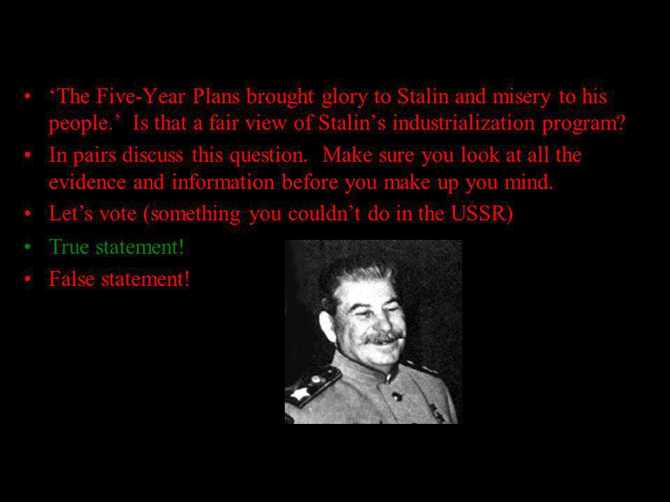 Activity 'The Five-Year Plans brought glory to Stalin and misery to his people.' Is that a fair view of Stalin's industrialization program