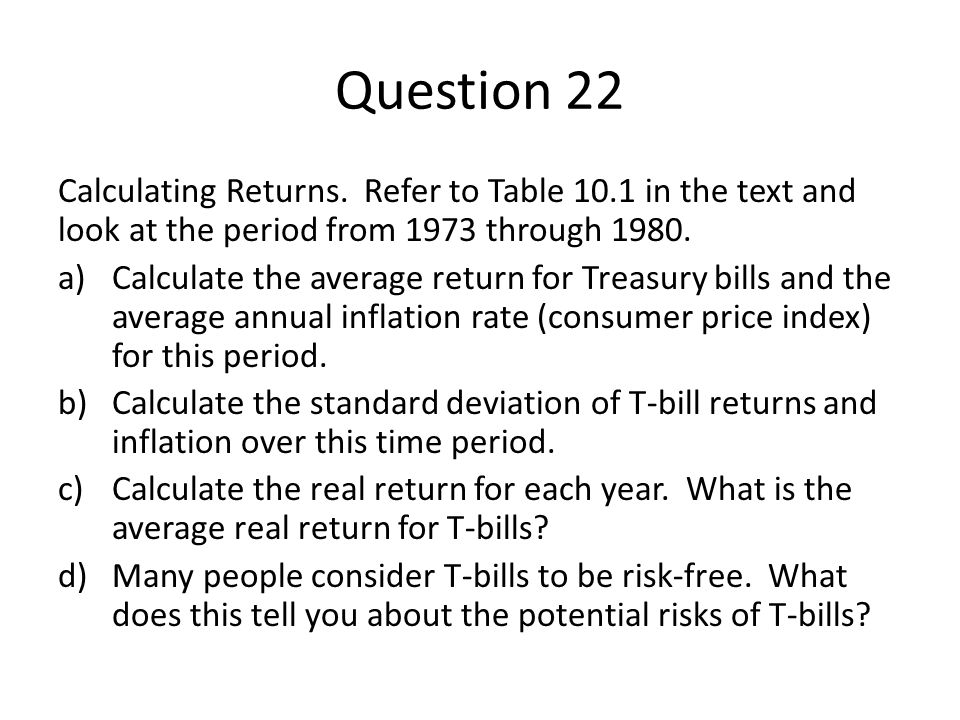 Question 22 Calculating Returns. Refer to Table 10.1 in the text and look at the period from 1973 through 1980.