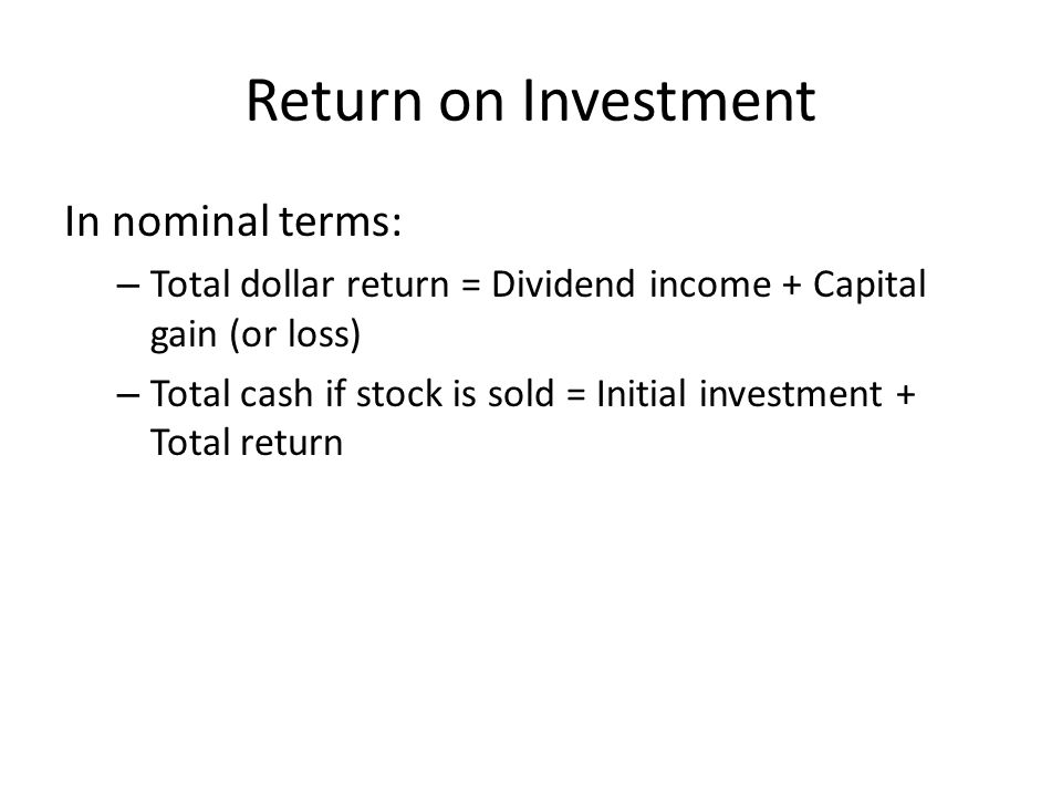 Return on Investment In nominal terms: