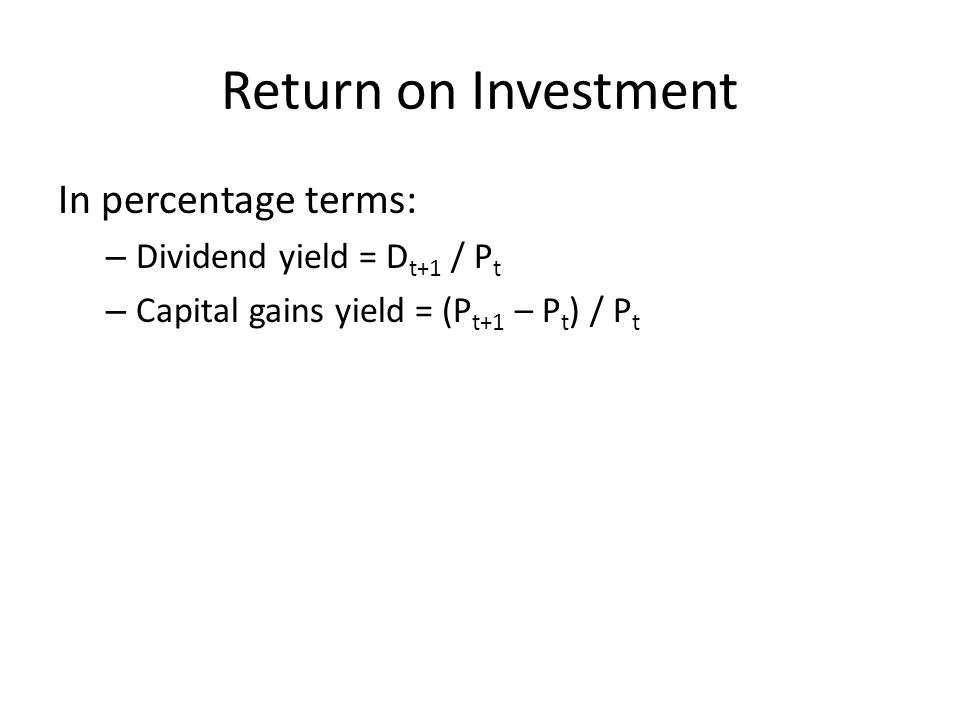 Return on Investment In percentage terms: Dividend yield = Dt+1 / Pt