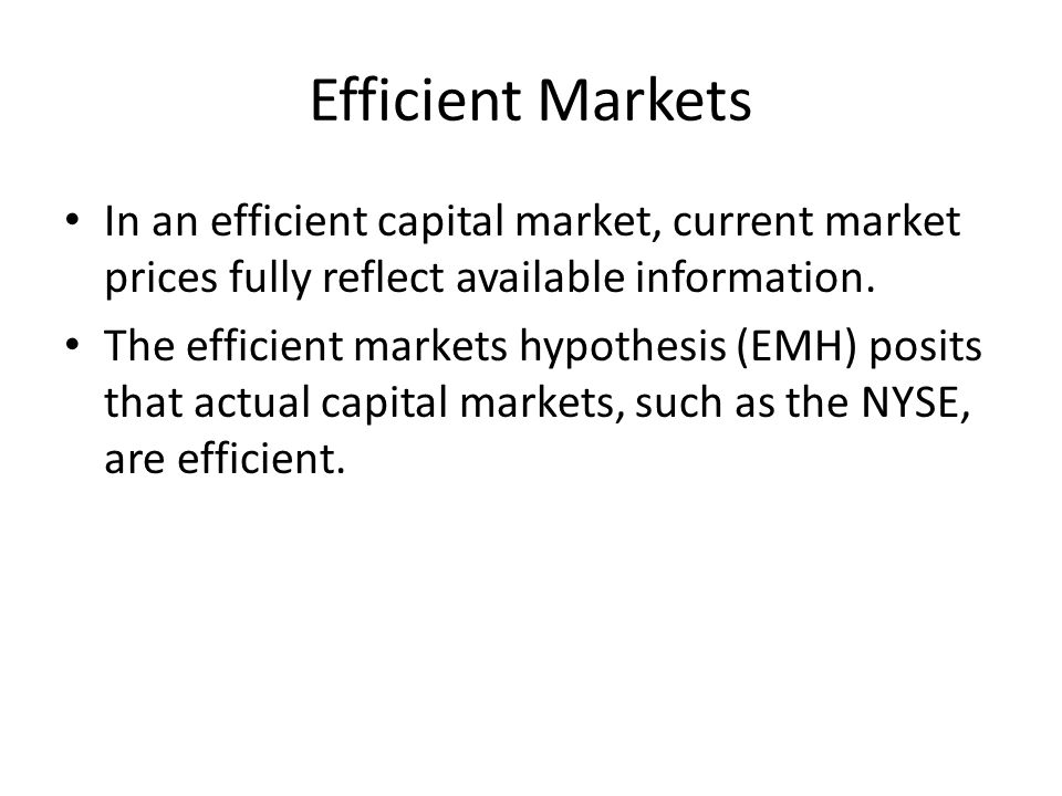 Efficient Markets In an efficient capital market, current market prices fully reflect available information.