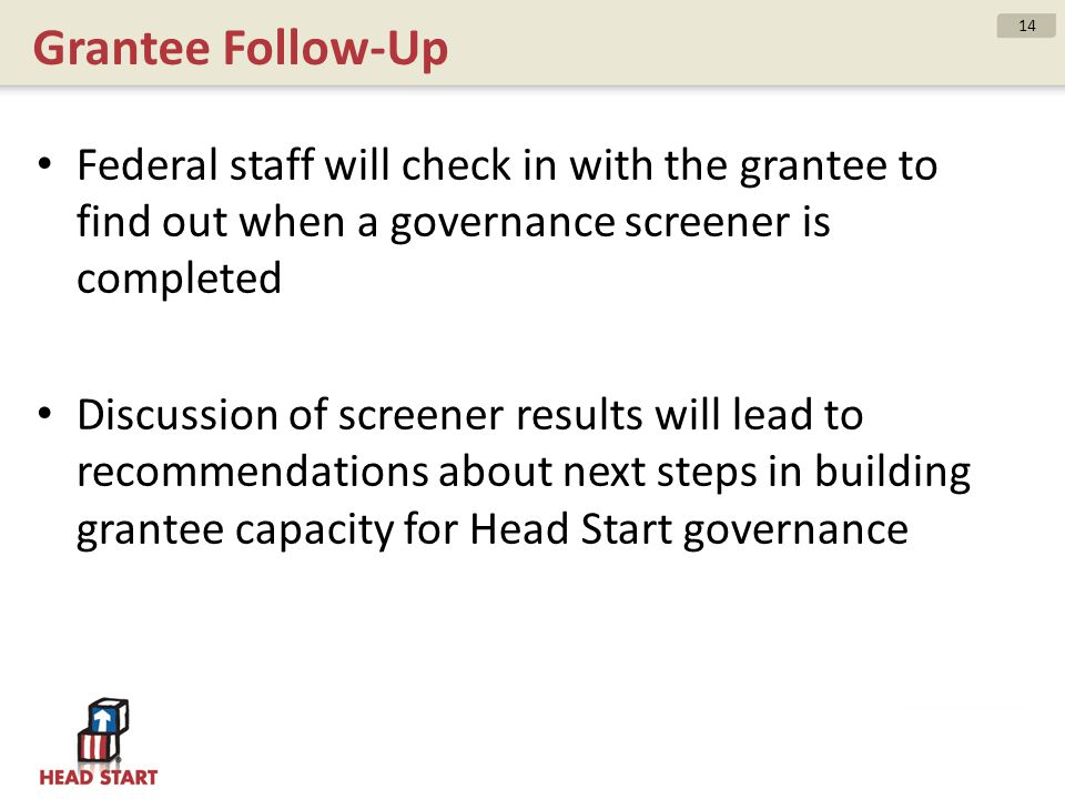 Grantee Follow-Up Federal staff will check in with the grantee to find out when a governance screener is completed.