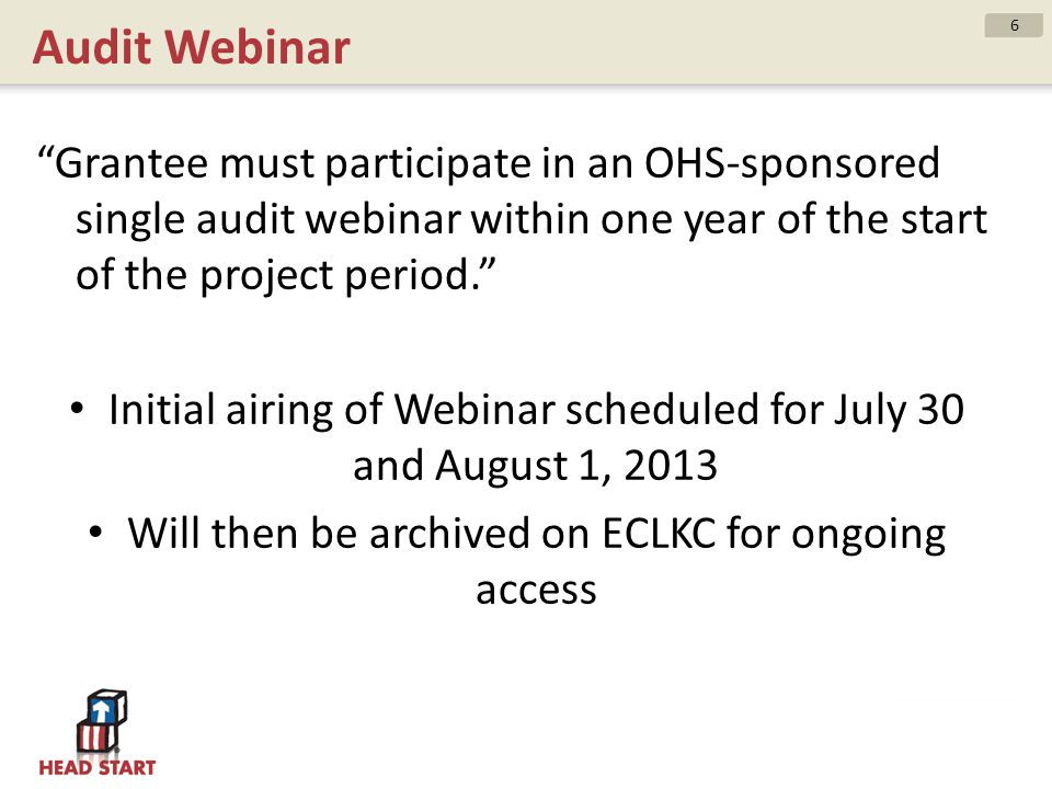 Audit Webinar Grantee must participate in an OHS-sponsored single audit webinar within one year of the start of the project period.