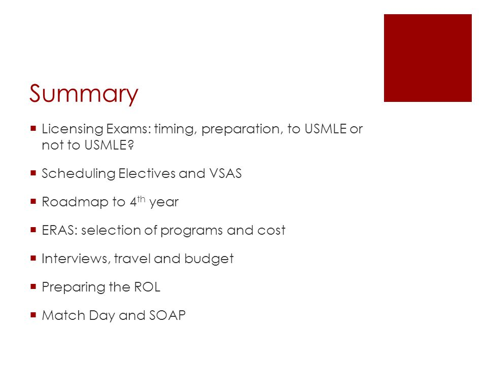 Summary Licensing Exams: timing, preparation, to USMLE or not to USMLE Scheduling Electives and VSAS.