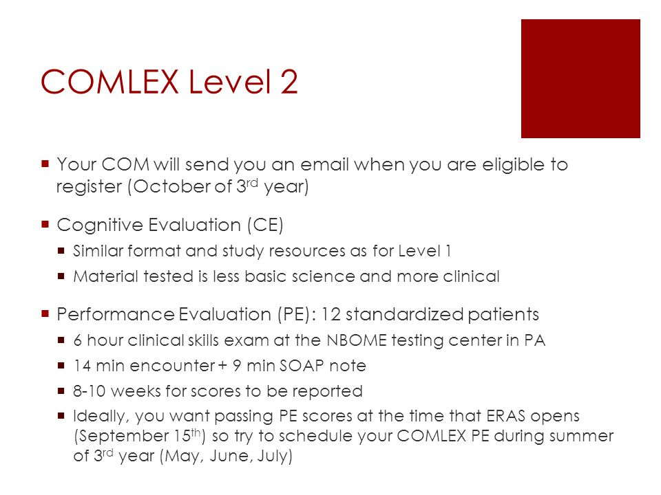 COMLEX Level 2 Your COM will send you an email when you are eligible to register (October of 3rd year)