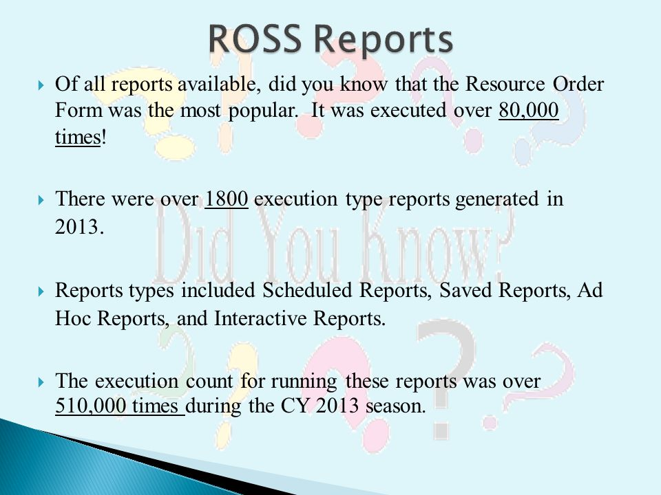 ROSS Reports Of all reports available, did you know that the Resource Order Form was the most popular. It was executed over 80,000 times!
