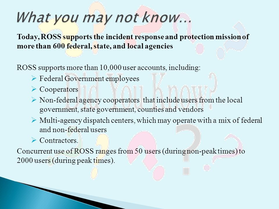 What you may not know… Today, ROSS supports the incident response and protection mission of more than 600 federal, state, and local agencies.