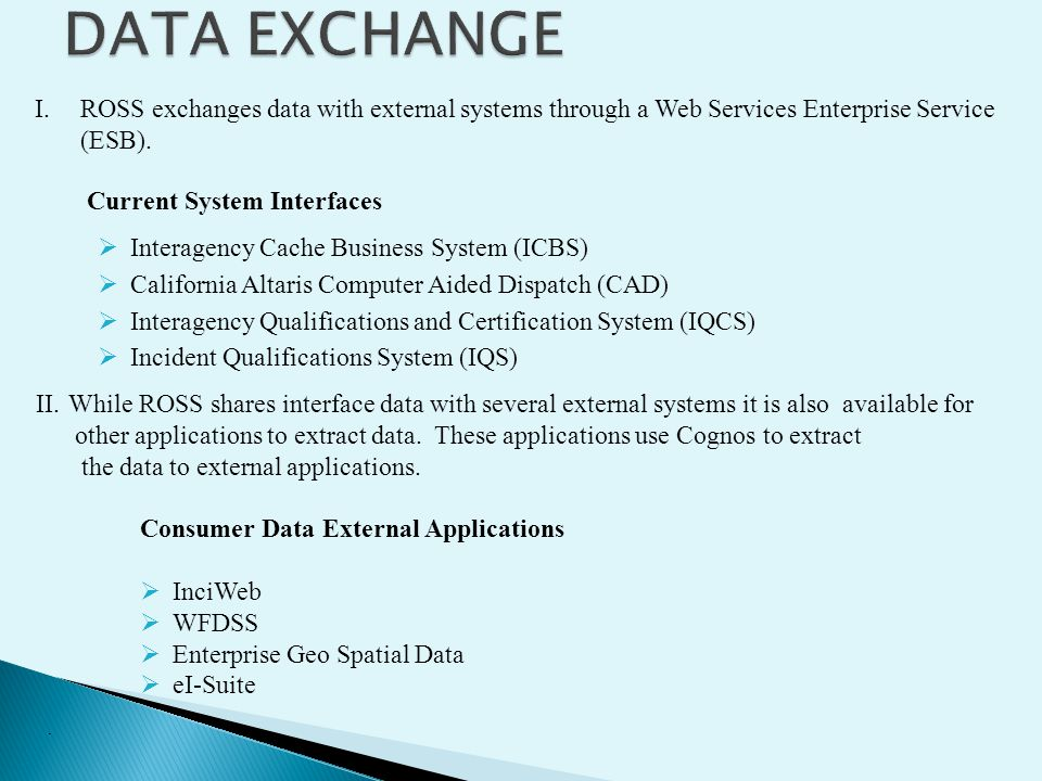 DATA EXCHANGE ROSS exchanges data with external systems through a Web Services Enterprise Service (ESB).