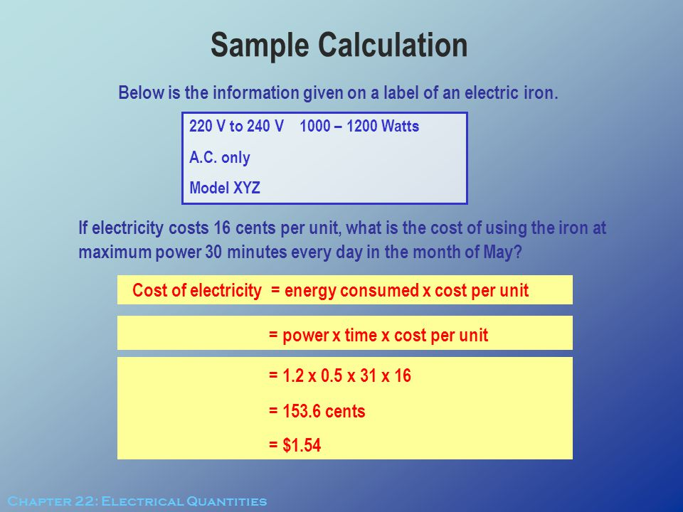 Sample Calculation Below is the information given on a label of an electric iron. 220 V to 240 V 1000 – 1200 Watts.
