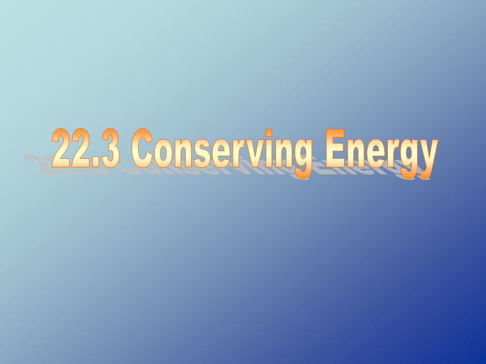 22.3 Conserving Energy