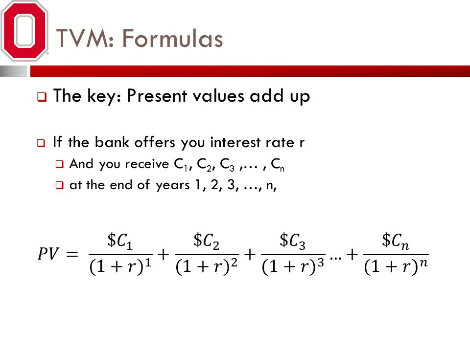 TVM: Formulas The key: Present values add up