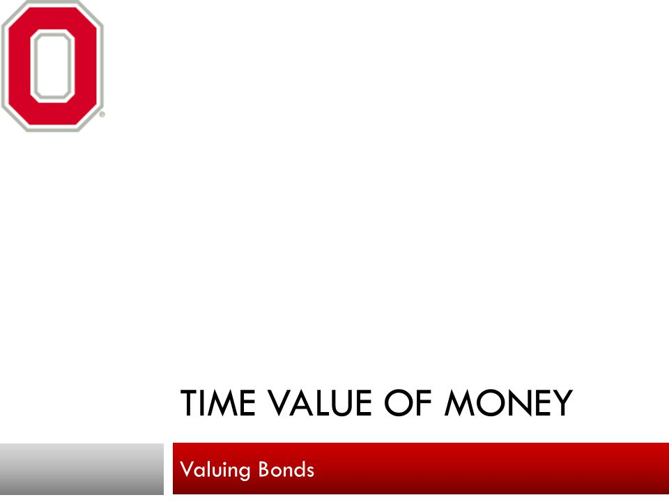 Time value of money Valuing Bonds