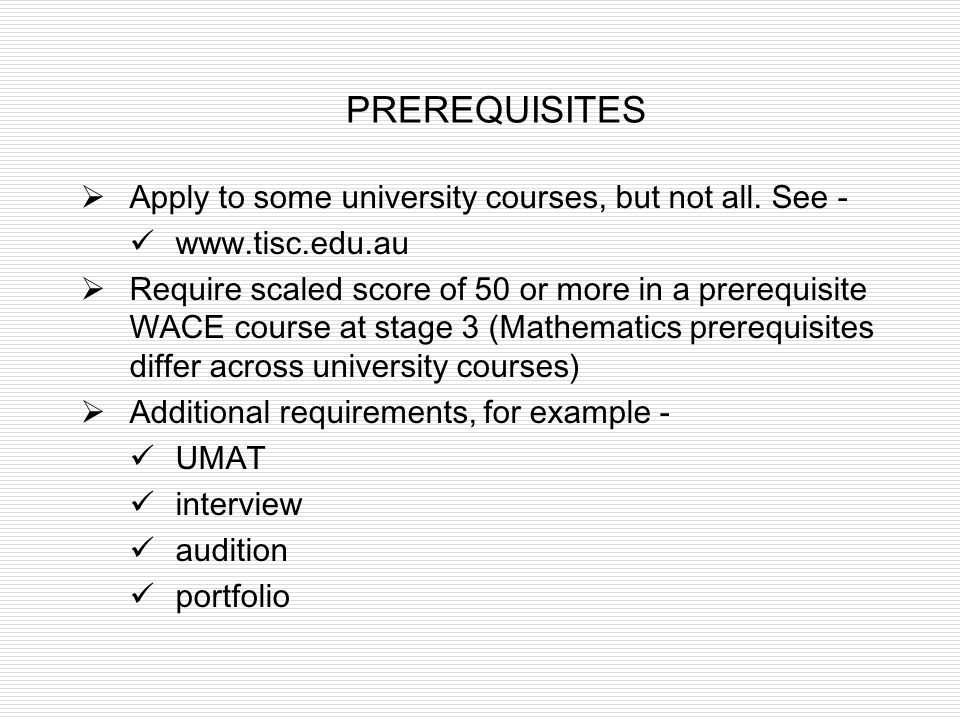 PREREQUISITES Apply to some university courses, but not all. See -