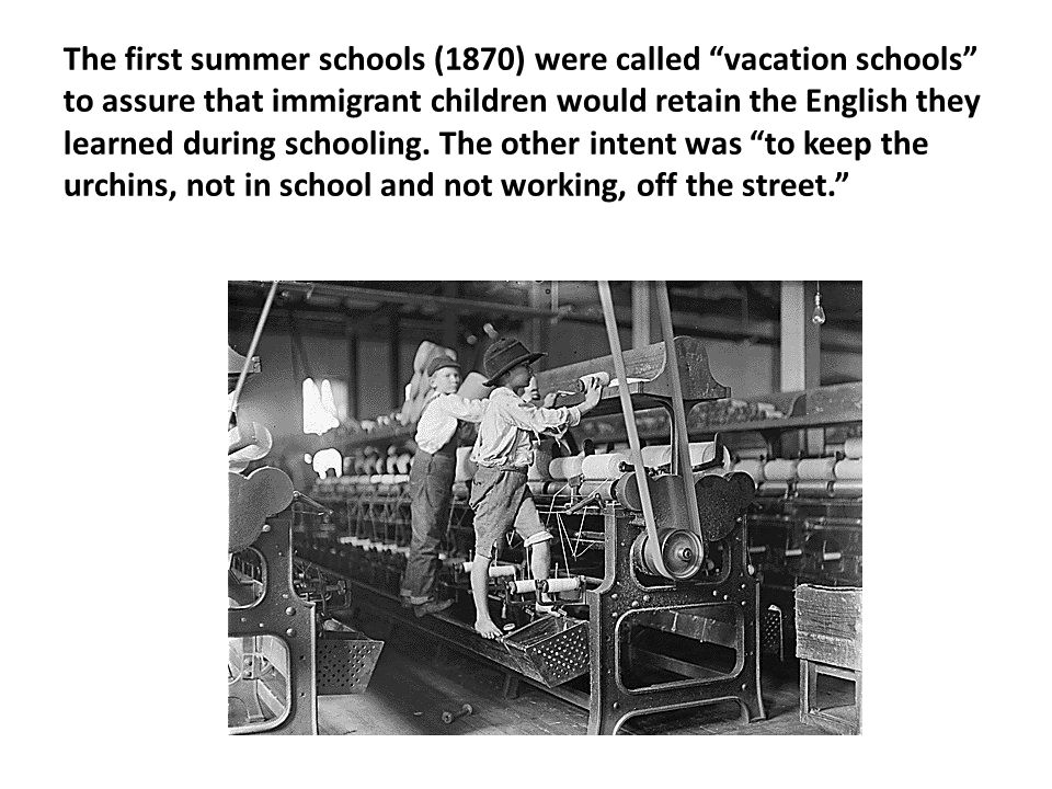 The first summer schools (1870) were called vacation schools to assure that immigrant children would retain the English they learned during schooling.