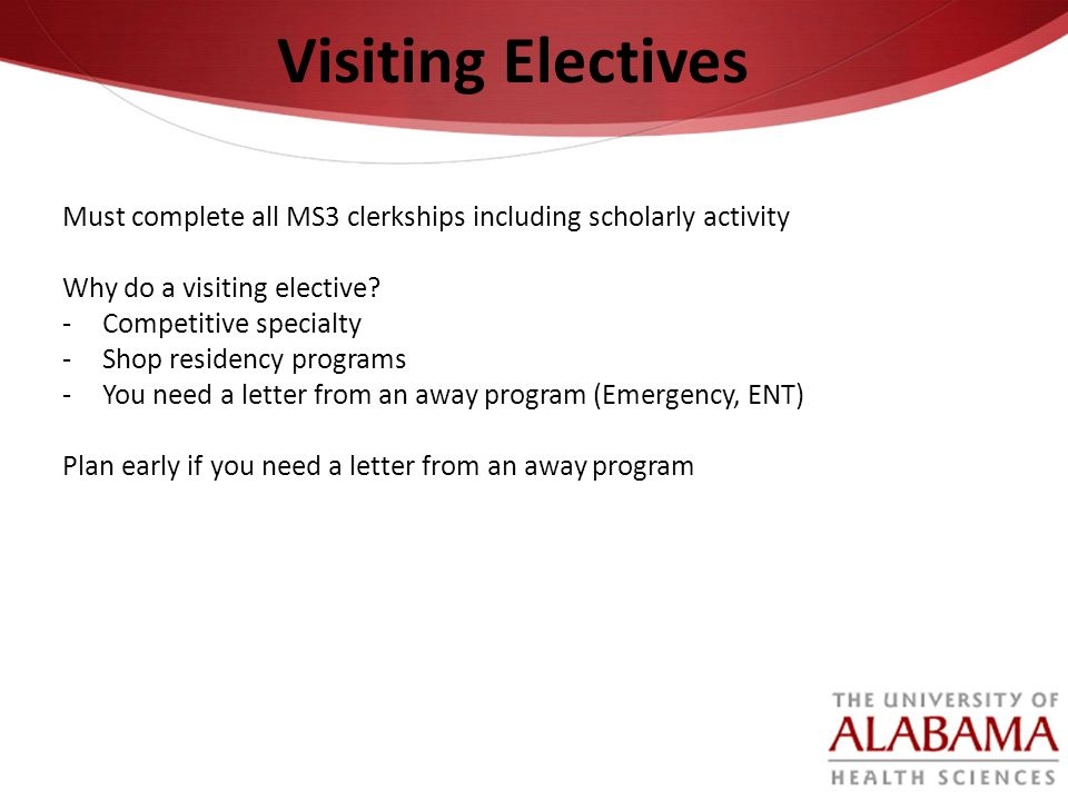 Visiting Electives Must complete all MS3 clerkships including scholarly activity. Why do a visiting elective