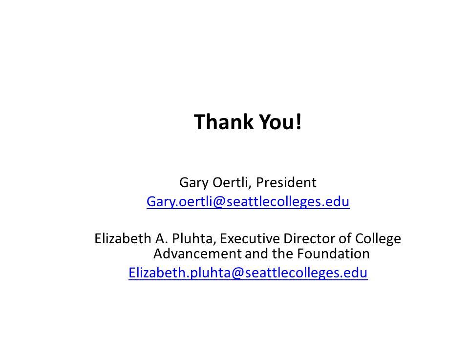 Thank You! Gary Oertli, President Gary.oertli@seattlecolleges.edu