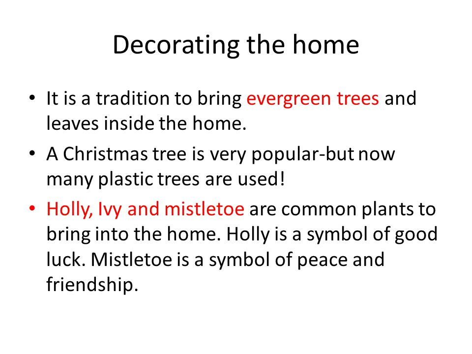 Decorating the home It is a tradition to bring evergreen trees and leaves inside the home.