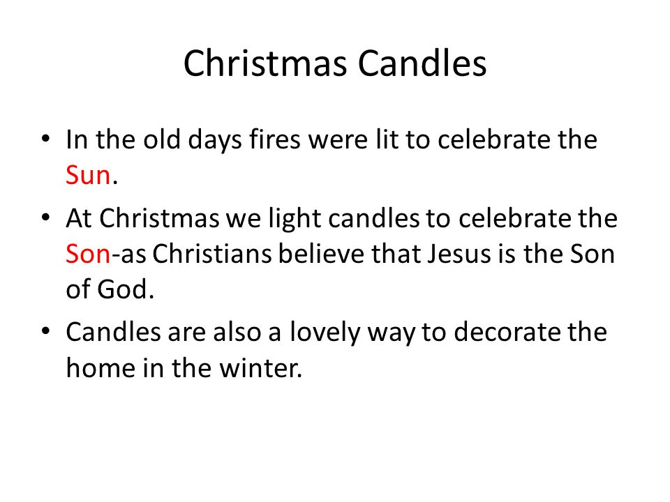 Christmas Candles In the old days fires were lit to celebrate the Sun.