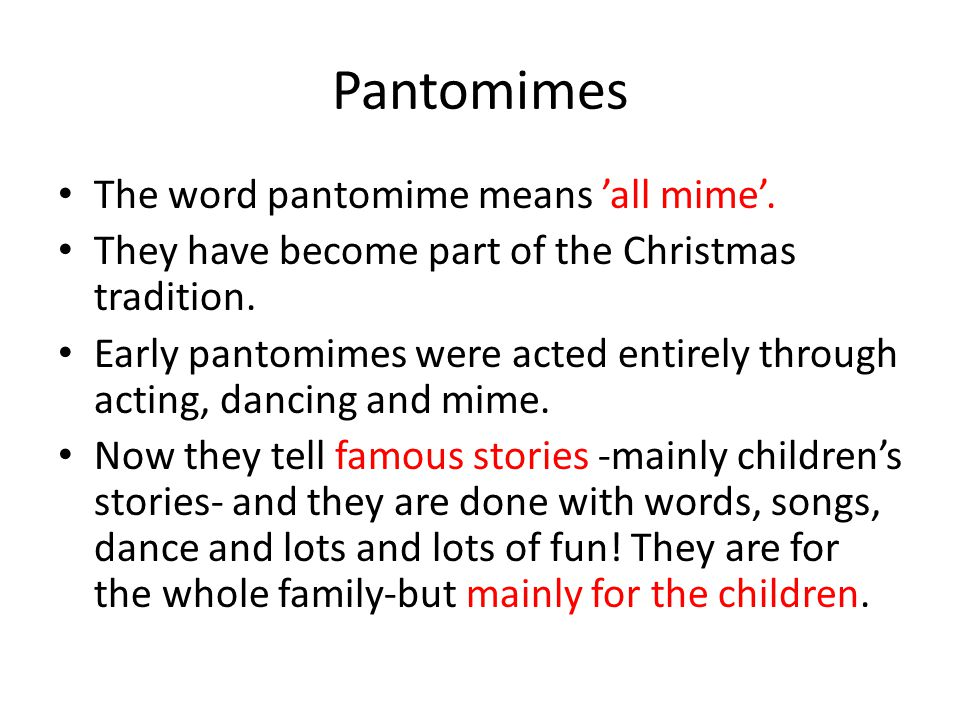 Pantomimes The word pantomime means 'all mime'.