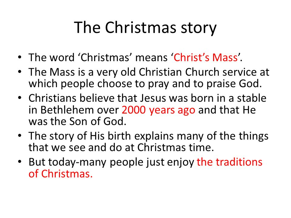 The Christmas story The word 'Christmas' means 'Christ's Mass'.
