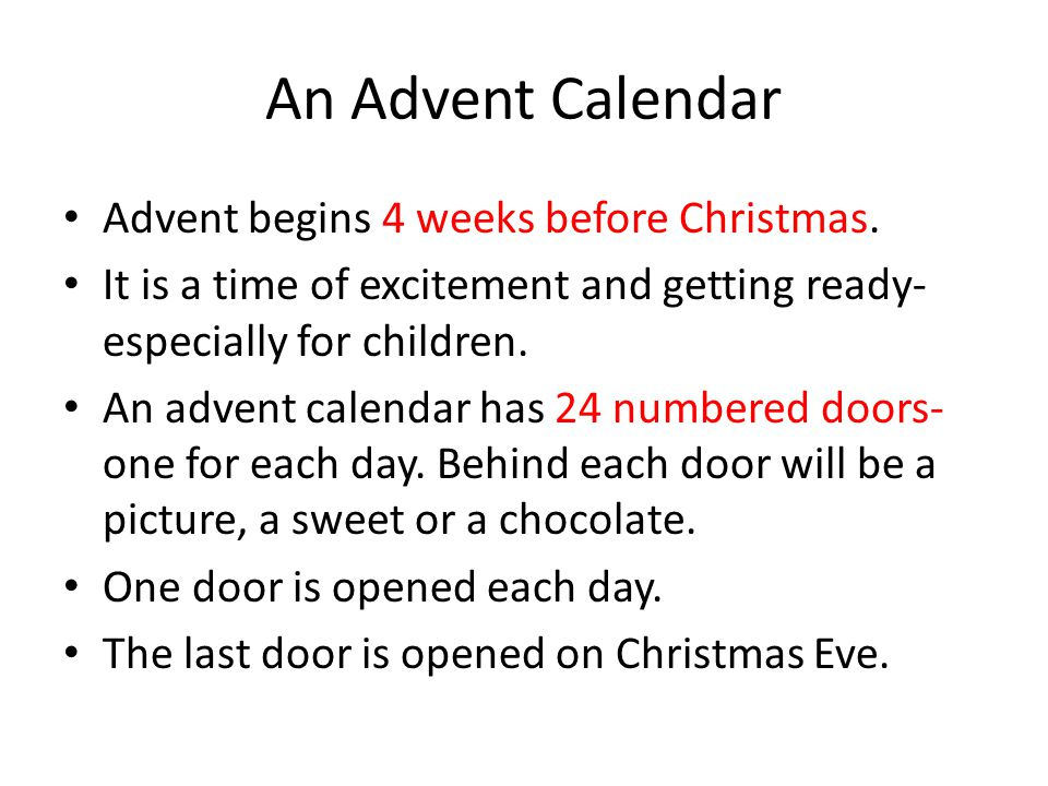 An Advent Calendar Advent begins 4 weeks before Christmas.