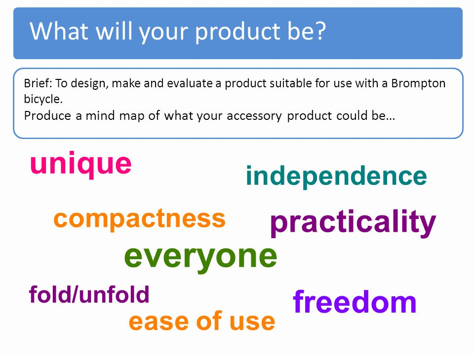 everyone unique practicality freedom What will your product be