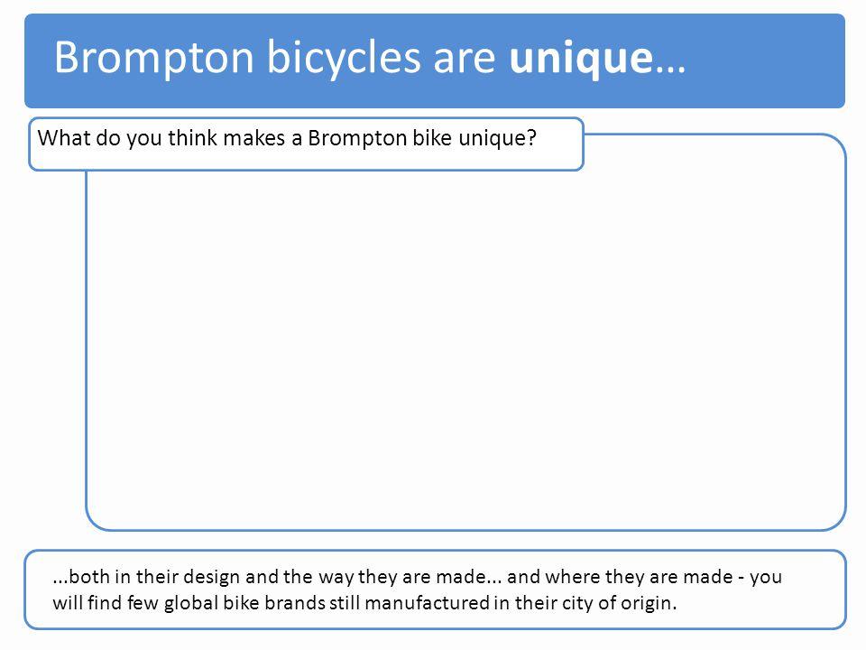 Brompton bicycles are unique…