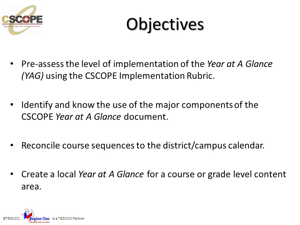 Objectives Pre-assess the level of implementation of the Year at A Glance (YAG) using the CSCOPE Implementation Rubric.