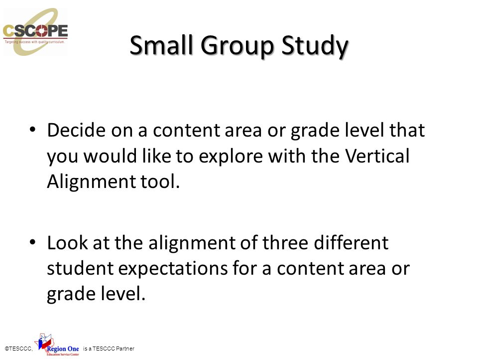 Small Group Study Decide on a content area or grade level that you would like to explore with the Vertical Alignment tool.