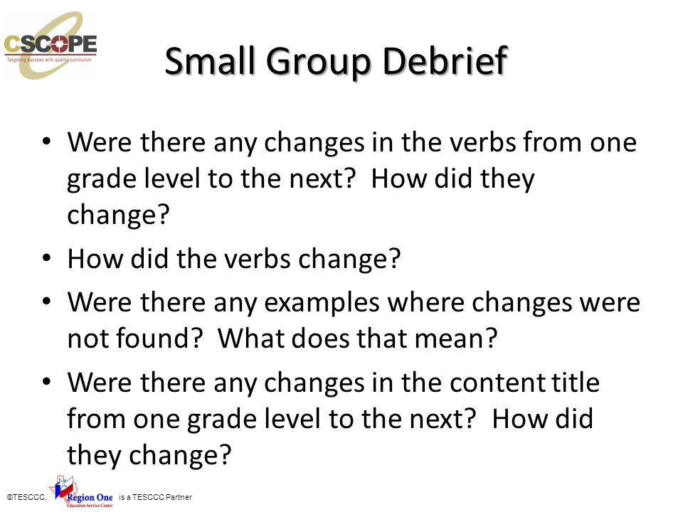 Small Group Debrief Were there any changes in the verbs from one grade level to the next How did they change