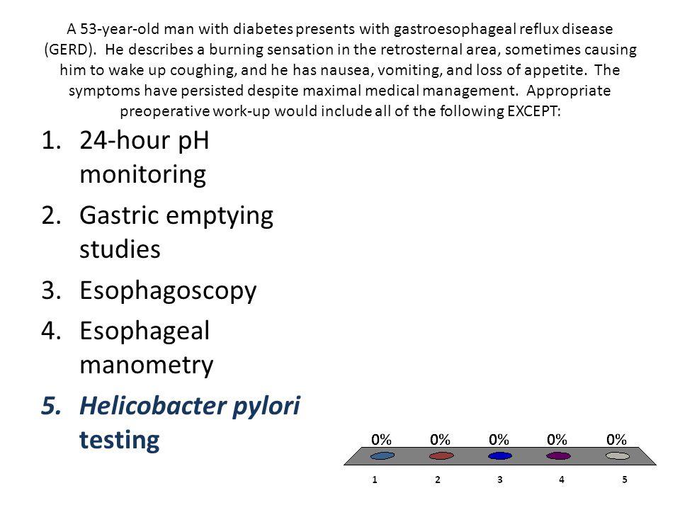 Gastric emptying studies Esophagoscopy Esophageal manometry