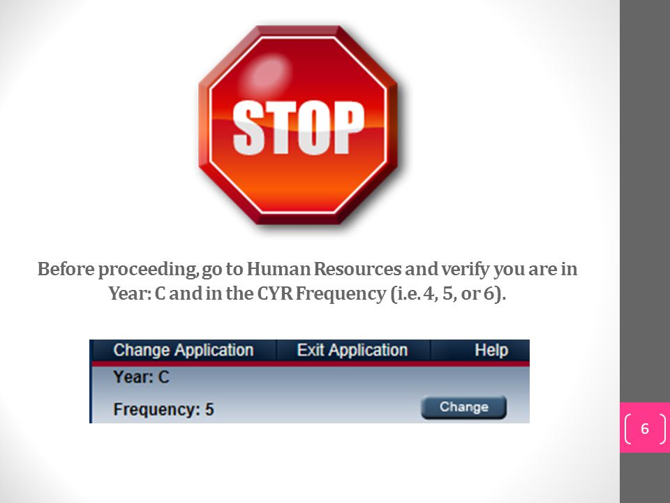 Before proceeding, go to Human Resources and verify you are in Year: C and in the CYR Frequency (i.e.