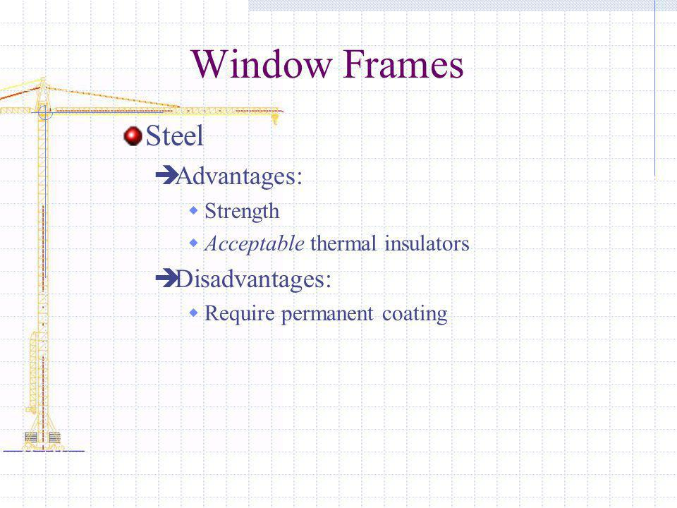 Window Frames Steel Advantages: Disadvantages: Strength