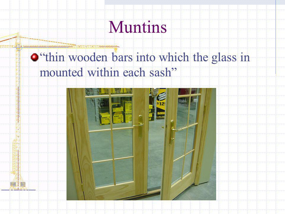 Muntins thin wooden bars into which the glass in mounted within each sash