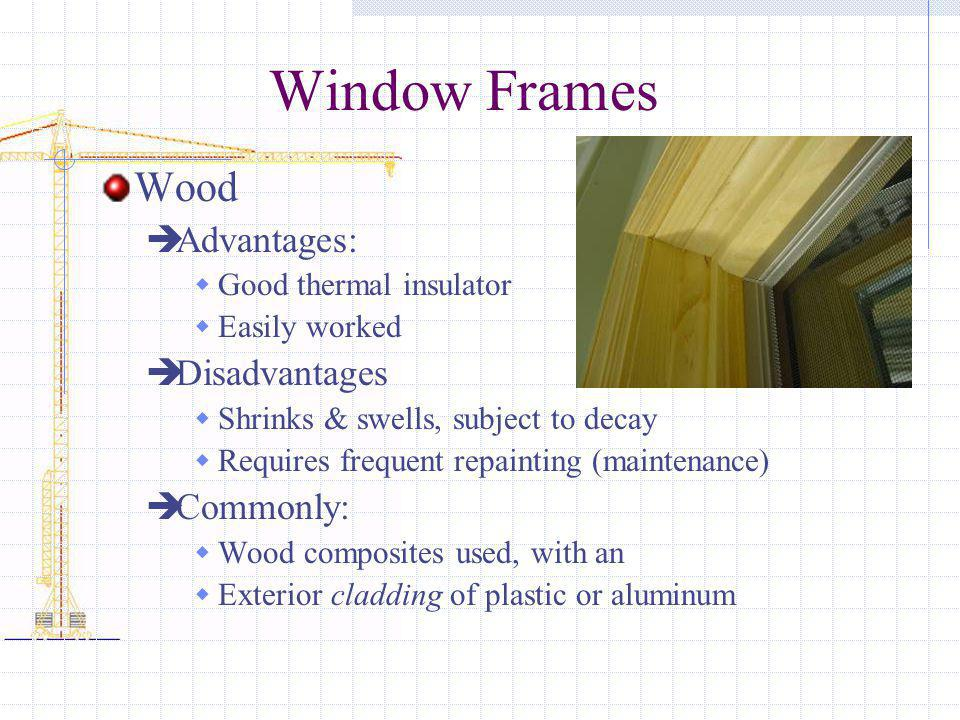 Window Frames Wood Advantages: Disadvantages Commonly: