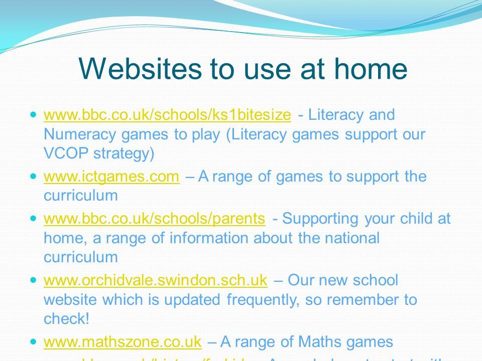 Websites to use at home www.bbc.co.uk/schools/ks1bitesize - Literacy and Numeracy games to play (Literacy games support our VCOP strategy)