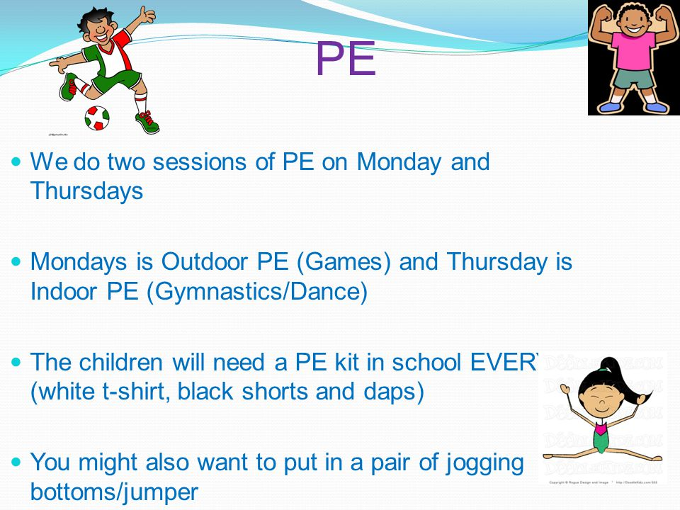 PE We do two sessions of PE on Monday and Thursdays