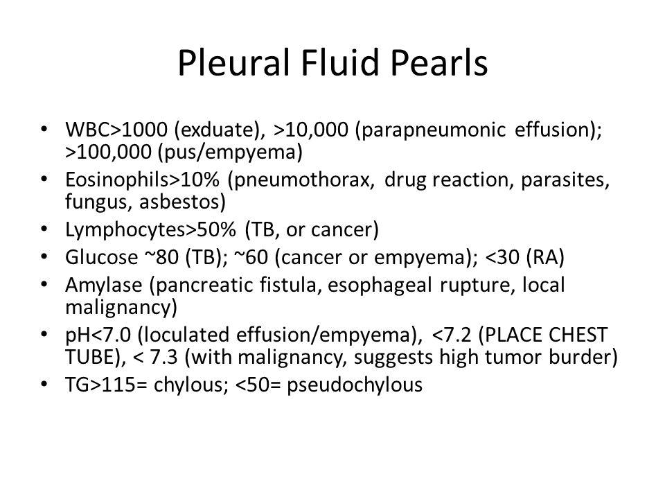 Pleural Fluid Pearls WBC>1000 (exduate), >10,000 (parapneumonic effusion); >100,000 (pus/empyema)