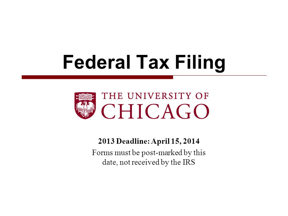 Forms must be post-marked by this date, not received by the IRS