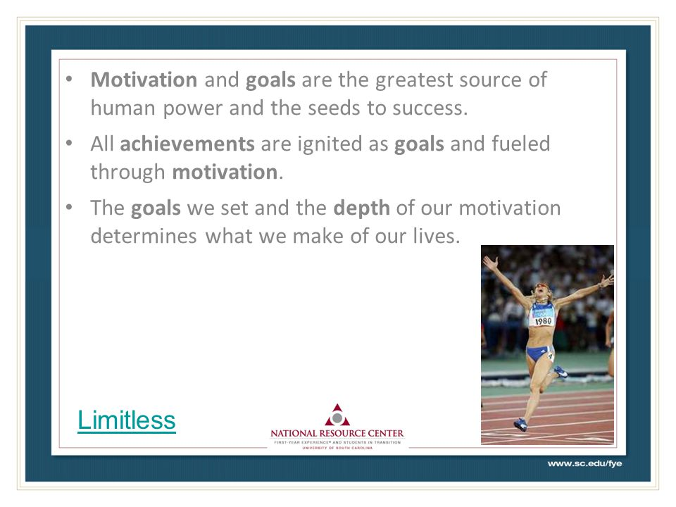 Motivation and goals are the greatest source of human power and the seeds to success.