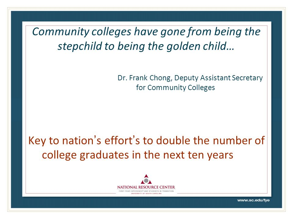 Community colleges have gone from being the stepchild to being the golden child… Dr. Frank Chong, Deputy Assistant Secretary for Community Colleges