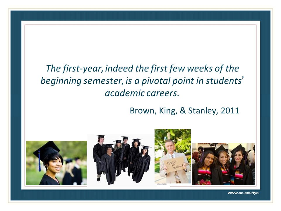 The first-year, indeed the first few weeks of the beginning semester, is a pivotal point in students' academic careers.