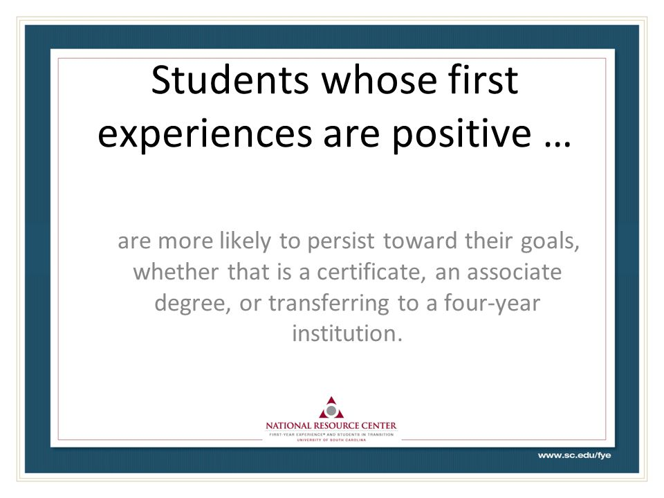 Students whose first experiences are positive …